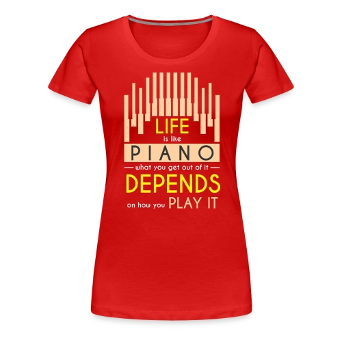 Life is like Piano - Women's Premium T-Shirt
