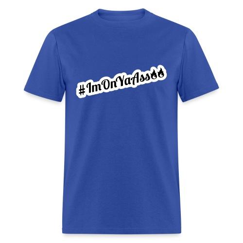 #ImOnYaAss - Men's T-Shirt