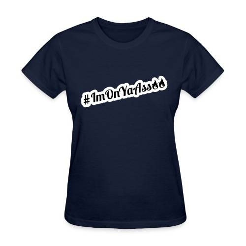 #ImOnYaAss - Women's T-Shirt