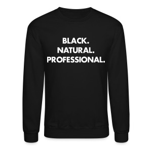 Black. Natural. Professional. unisex  - Crewneck Sweatshirt