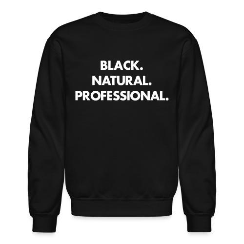Black. Natural. Professional. unisex  - Crewneck Sweatshirt