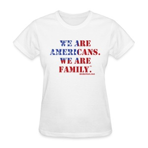 We are Americans. We are Family. Women's T - Women's T-Shirt