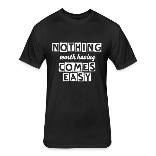 Nothing Worth Having Comes Easy: Black - Fitted Cotton/Poly T-Shirt by Next Level