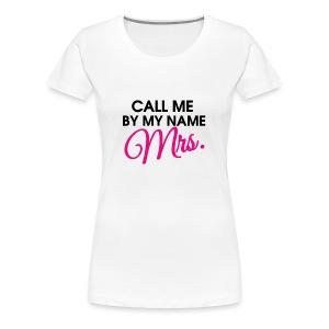 Call Me By My Name Mrs.  - Women's Premium T-Shirt