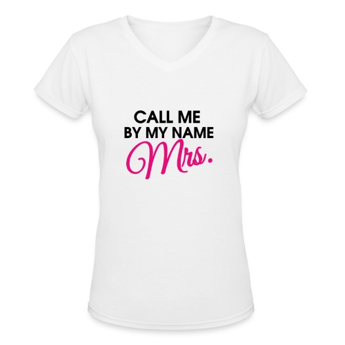 Call Me By My Name Mrs.  - Women's V-Neck T-Shirt