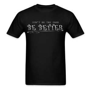 Don't be the same... be better Men's T-shirt - Men's T-Shirt