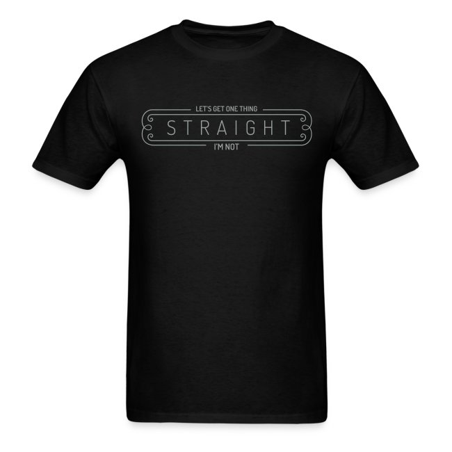 Let's get one thing straight... I'm not (Men'sTee)
