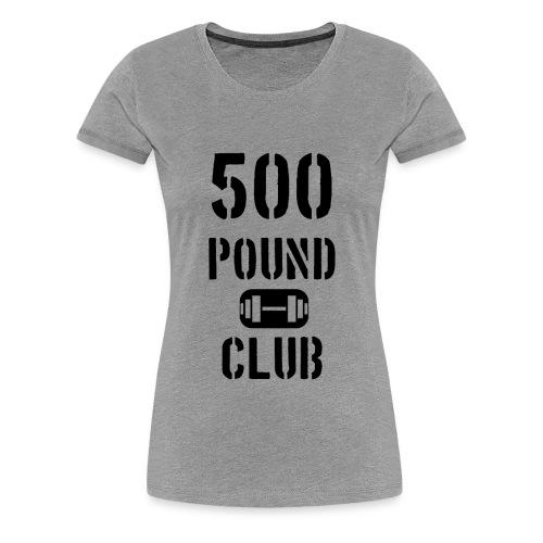 Women's 500 Pound Club Shirt - Women's Premium T-Shirt