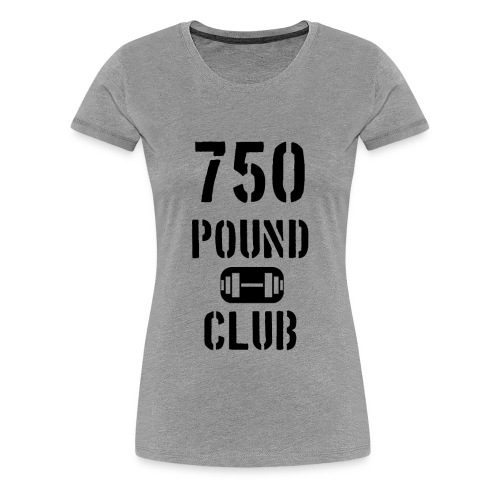 Women's 750 Pound Club Shirt - Women's Premium T-Shirt