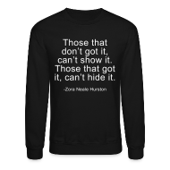 Long Sleeve Shirts ~ Crewneck Sweatshirt ~ Those that got it, cant hide it