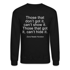 Those that got it, cant hide it - Crewneck Sweatshirt