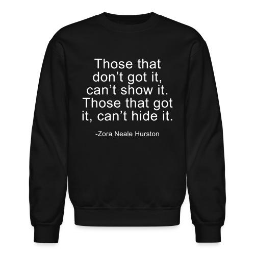 Those that got it, cant hide it - Crewneck Sweatshirt