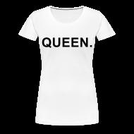 T-Shirts ~ Women's Premium T-Shirt ~ QUEEN