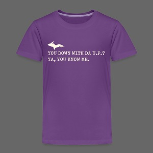 You Down with Da U.P? - Toddler Premium T-Shirt