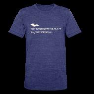 T-Shirts ~ Unisex Tri-Blend T-Shirt ~ You Down with Da U.P? Next Level