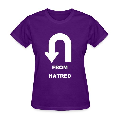 Make a U-Turn from Hatred - Women's T-Shirt
