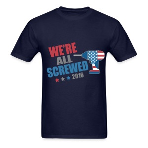Funny Political We're All Screwed 2016 - Men's T-Shirt