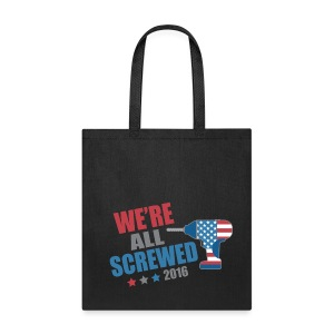 Funny Political We're All Screwed 2016 - Tote Bag