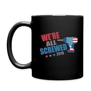 Funny Political We're All Screwed 2016 - Full Color Mug