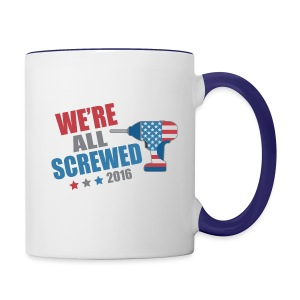 Funny Political We're All Screwed 2016 - Contrast Coffee Mug