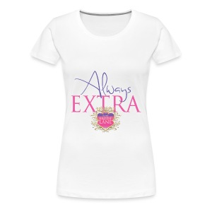 Always Extra Statement Tee - Women's Premium T-Shirt