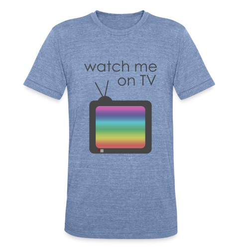 Watch me on TV - Unisex Tri-Blend T-Shirt