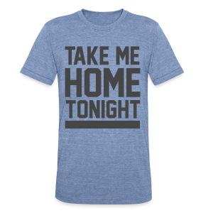 Take me home tonight - Unisex Tri-Blend T-Shirt