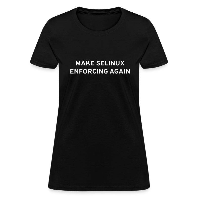 Make SELinux Enforcing Again (Womens) - Women's T-Shirt