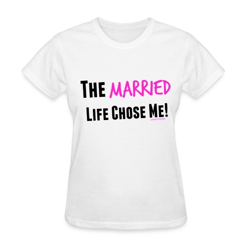 The Married Life Chose Me - Women's T-Shirt