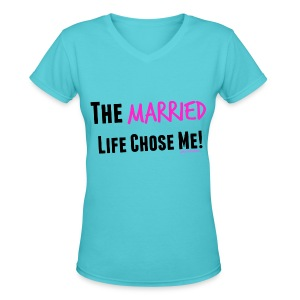 The Married Life Chose Me - Women's V-Neck T-Shirt
