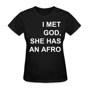 I met God She has an afro - Women's T-Shirt