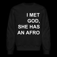 Long Sleeve Shirts ~ Crewneck Sweatshirt ~ I met God She has an afro