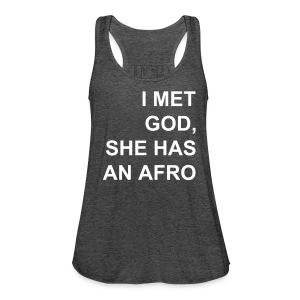 I met God She has an afro - Women's Flowy Tank Top by Bella