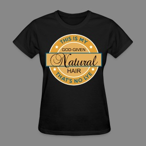 God-Given Natural Hair  - Women's T-Shirt