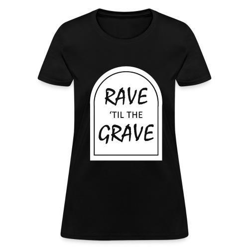 Rave til the Grave Women's T-Shirt - Women's T-Shirt