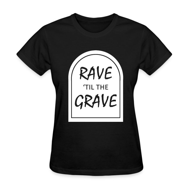 Rave til the Grave Women's T-Shirt