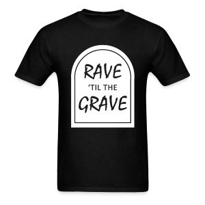 Rave til the Grave Men's T-Shirt - Men's T-Shirt