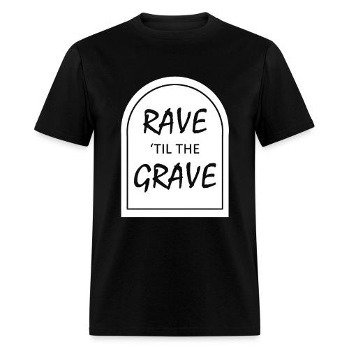 Rave til the Grave Men's T-Shirt - Men's T-Shirt