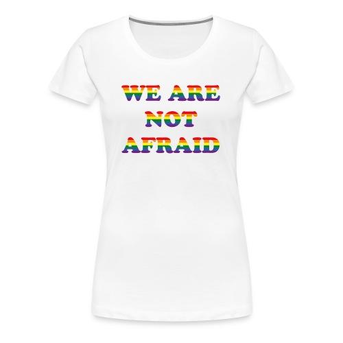 We are not afraid! - Women's Premium T-Shirt