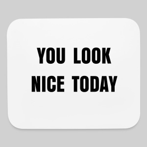 You Look Nice Today Mouse Pad - Mouse pad Horizontal