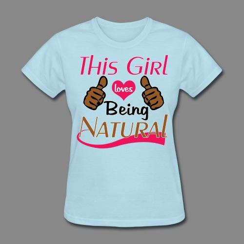 Girl Loves Being Natural - Women's T-Shirt
