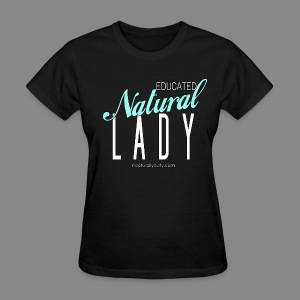 Educated Natural Lady - Women's T-Shirt