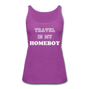 Travel is my homeboy - Women's Premium Tank Top