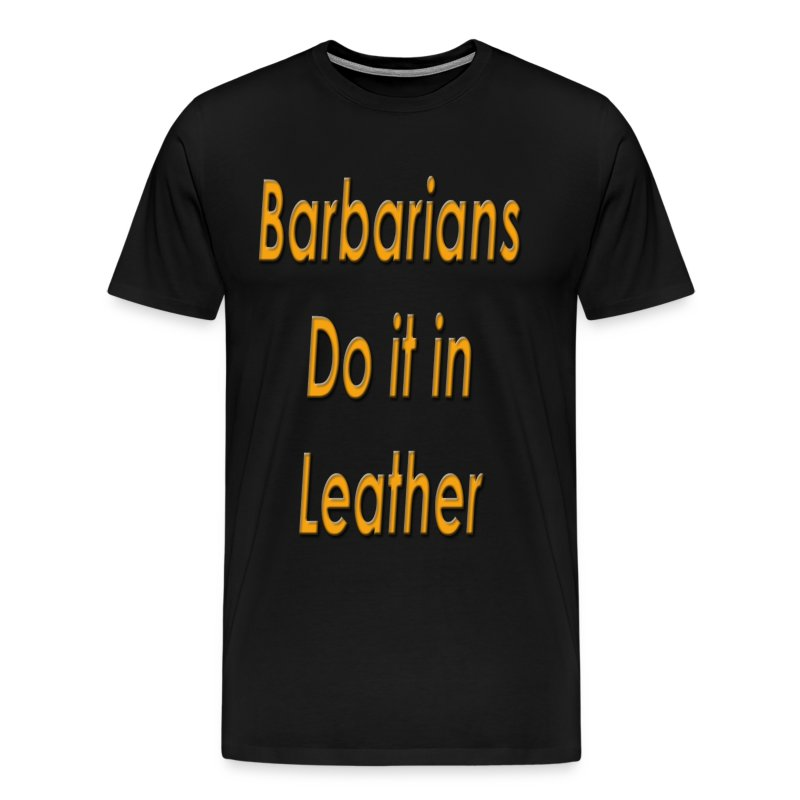 Barbarians do it in leather  - Men's Premium T-Shirt