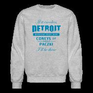 Long Sleeve Shirts ~ Crewneck Sweatshirt ~ If it involves Detroit...