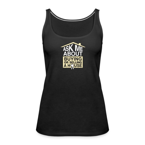 Ask Me About Buying or Selling A House - Women's Premium Tank Top