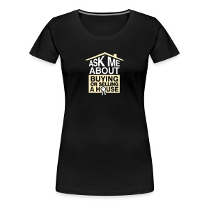 Ask Me About Buying or Selling A House - Women's Premium T-Shirt