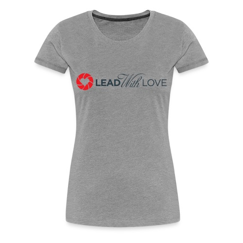Lead With Love Tee - Women - Women's Premium T-Shirt