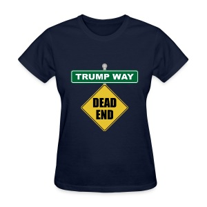Anti-Trump Dead End - Women's T-Shirt