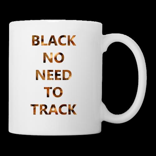 Black No Need To Track Coffee Mug White - Coffee/Tea Mug